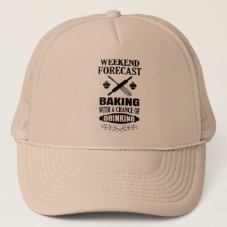 Weekend Forecast Baking With A Chance Of Drinking Trucker Hat