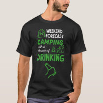 Weekend Forecast Camping and drinking T-Shirt