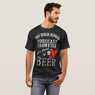 Weekend Forecast Crawfish With A Chance Of Beer T-Shirt