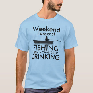 """Weekend forecast: Fishing with a chance of"" T-Shirt"
