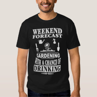 Weekend Forecast Gardening With Chance Of Drinking Tee Shirt