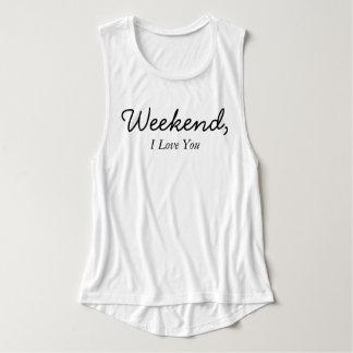 Weekend, I Love You Tank Top Shirt