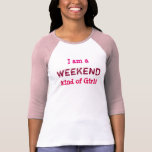 Weekend Kind of Girl - Women's T-shirt