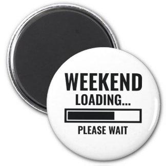 Weekend Loading Magnet