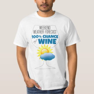 Weekend Weather Forecast 100% Chance of Wine T-Shirt