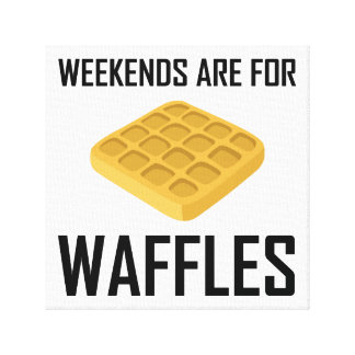 Weekends Are For Waffles Canvas Print