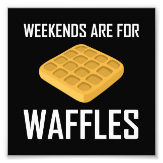 Weekends Are For Waffles Photo Print