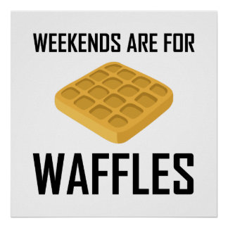 Weekends Are For Waffles Poster