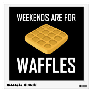 Weekends Are For Waffles Wall Decal