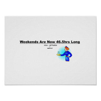 weekends are now 46.5hrs long poster