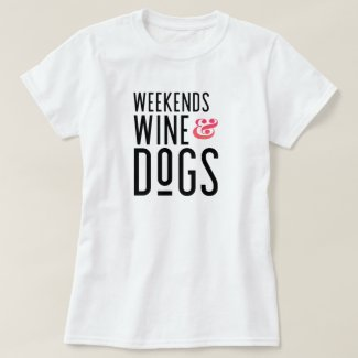 Weekends Wine & Dogs T-Shirt