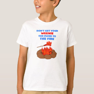 Weenie Too Close To Fire T-Shirt