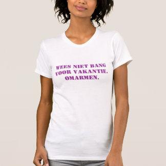 Wees niet bang voor vakantie. Omarmen. T-shirt