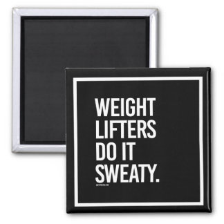 Weight lifters do it sweaty -   - Gym Humor -.png 2 Inch Square Magnet