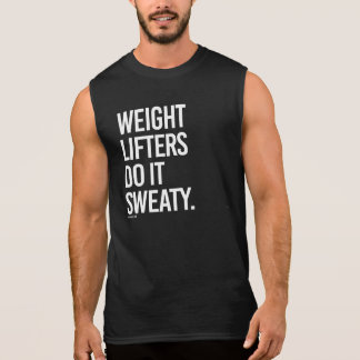 Weight lifters do it sweaty -   - Gym Humor -.png Sleeveless Shirt
