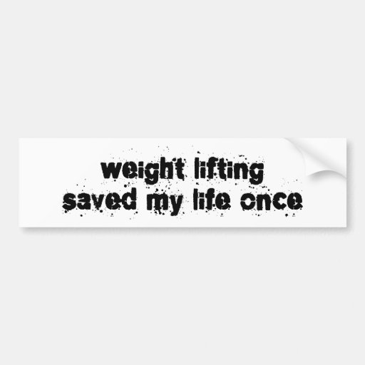Weight Lifting Saved My Life Once Bumper Stickers