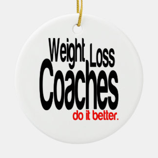 Weight Loss Coaches Do It Better Ceramic Ornament