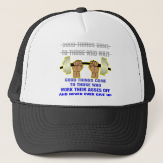 Weightlifting Good Things Come To Those Who Work Trucker Hat