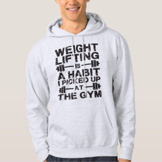 Weightlifting Is a Habit I Picked Up At The Gym Hoodie