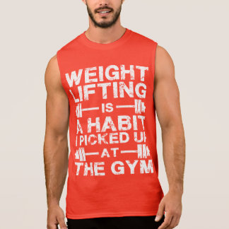 Weightlifting Is a Habit I Picked Up At The Gym Sleeveless Shirt