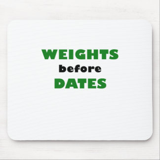 Weights before Dates Mouse Pad