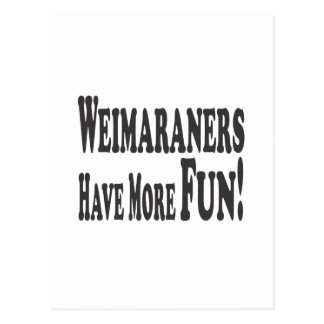¡Weimaraners se divierte más! Postal