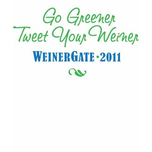 WeinerGate Go Greener Tweet Your Weiner T-Shirt shirt