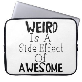 Weird Is A Side Effect Of Awesome Computer Sleeves