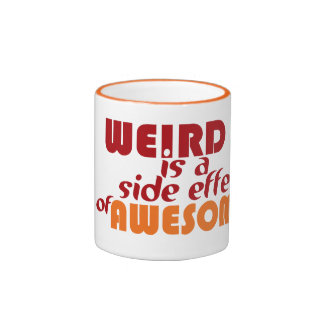 Weird is a side effect of Awesome Ringer Coffee Mug