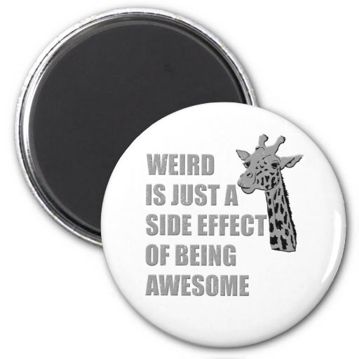 Weird is Just a Side Effect of Being Awesome Refrigerator Magnet