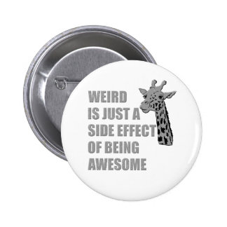 Weird is Just a Side Effect of Being Awesome Pinback Button