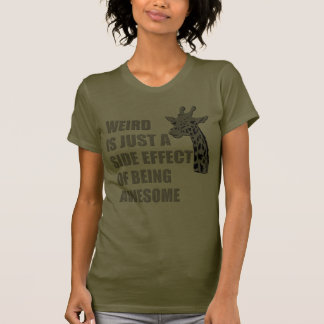 Weird is Just a Side Effect of Being Awesome T-Shirt