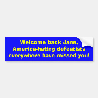 Welcome back Jane, America-hating defeatists ev... Bumper Sticker