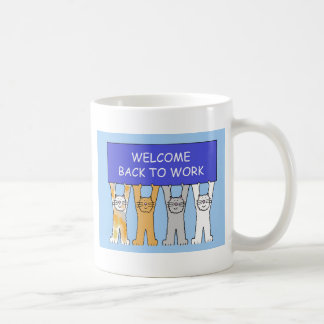 Welcome back to work cats. coffee mug