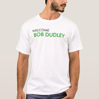 Welcome Bob Dudley T-Shirt