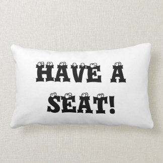 WELCOME HAVE A SEAT Throw Pillow
