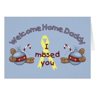 Welcome Home Daddy (I Missed You) Greeting Card