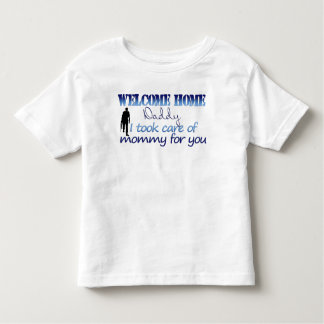 Welcome Home Daddy I took care of mommy Toddler T-shirt