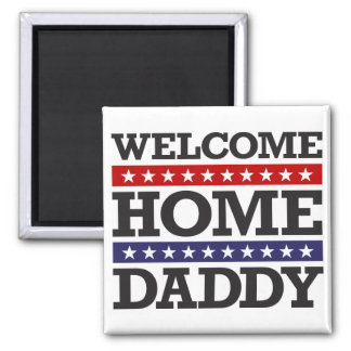 Welcome Home Daddy Refrigerator Magnet