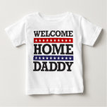 Welcome Home Daddy T Shirt