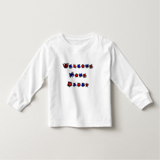 Welcome Home Daddy Toddler T-shirt