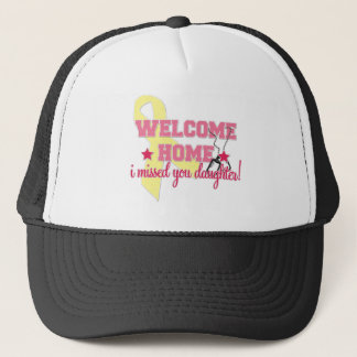 Welcome Home I missed you Daughter Trucker Hat