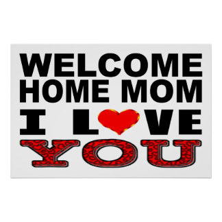 Welcome Home Mom I Love You Sign