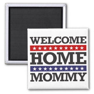 Welcome Home Mommy 2 Inch Square Magnet