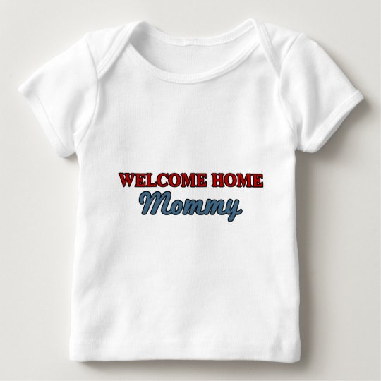 Welcome Home Mommy Baby T-Shirt