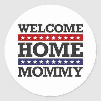 Welcome Home Mommy Classic Round Sticker