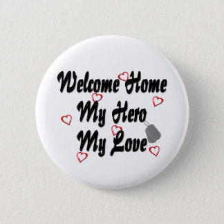 Welcome home my Hero my Love Button