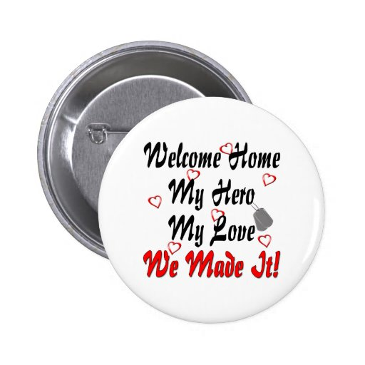 Welcome home my Hero my Love we made it Pinback Buttons