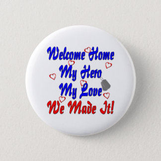 Welcome home my Hero my Love we made it Pinback Button