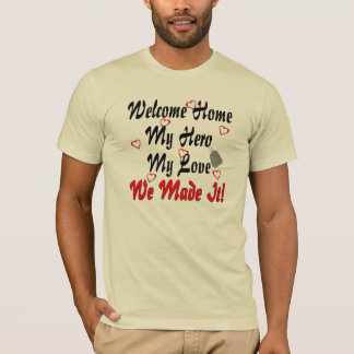 Welcome home my Hero my Love we made it T-Shirt